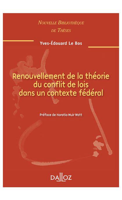 Renouvellement de la théorie du conflit de lois dans un contexte fédéral. Volume 95