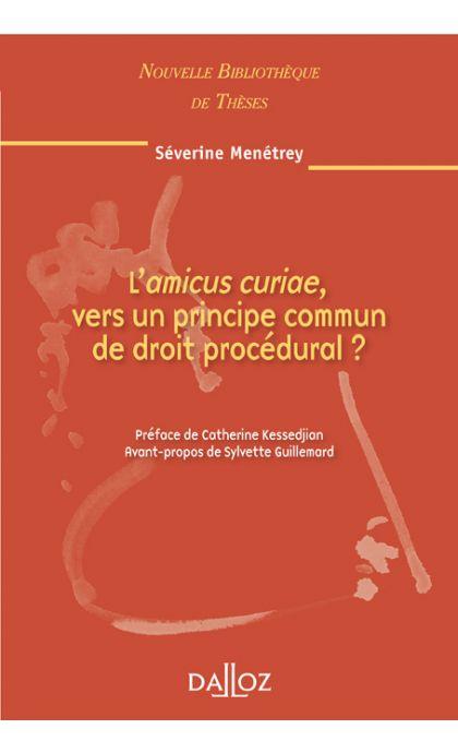 L'amicus curiae, vers un principe commun de droit procédural. Volume 97