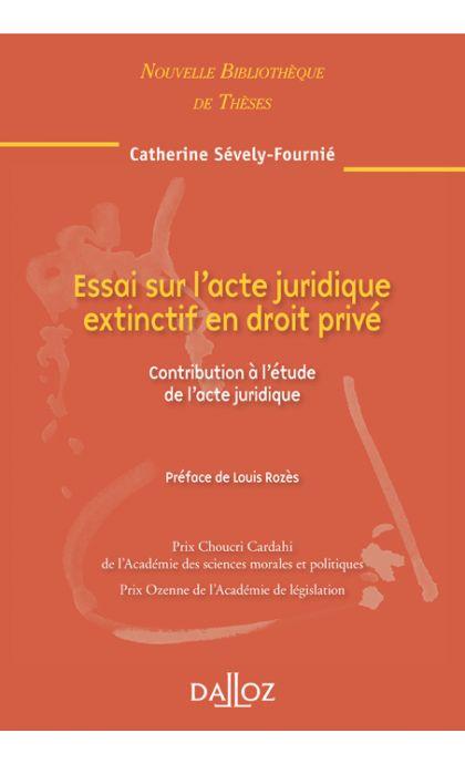Essai sur l'acte juridique extinctif en droit privé. Volume 100