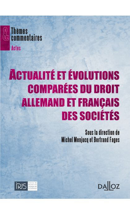 Actualité et évolutions comparées du droit allemand et français des sociétés
