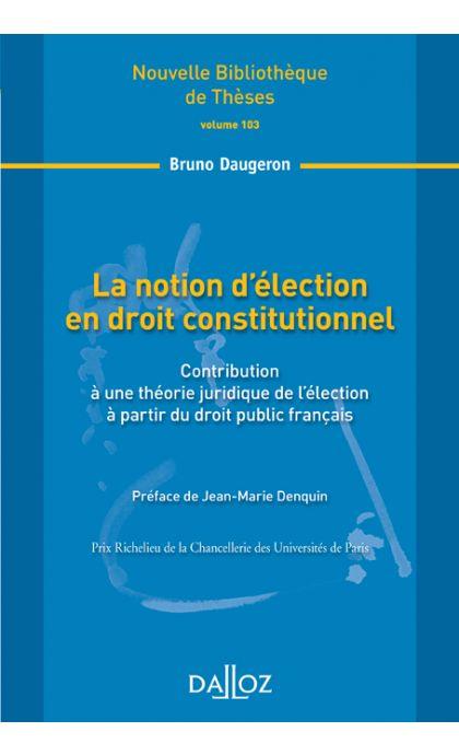 La notion d'élection en droit constitutionnel. Volume 103