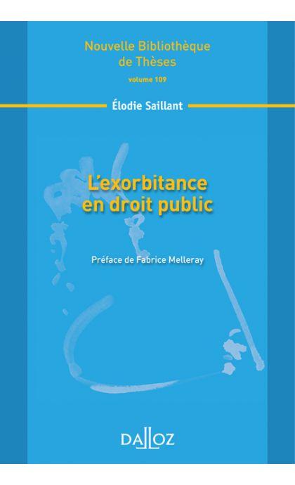 L'exorbitance en droit public. Volume 109