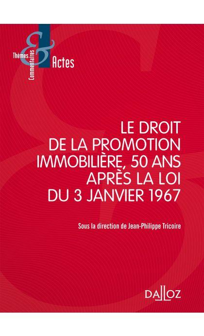 Le droit de la promotion immobilière 50 ans après la loi du 3 janvier 1967