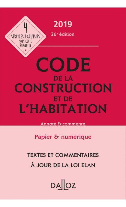 Code de la construction et de l'habitation 2019, annoté et commenté