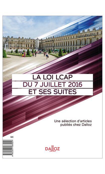 La Loi LCAP du 7 juillet 2016 et ses suites