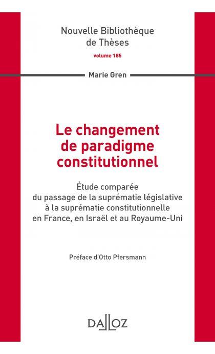 Le changement de paradigme constitutionnel. Volume 185