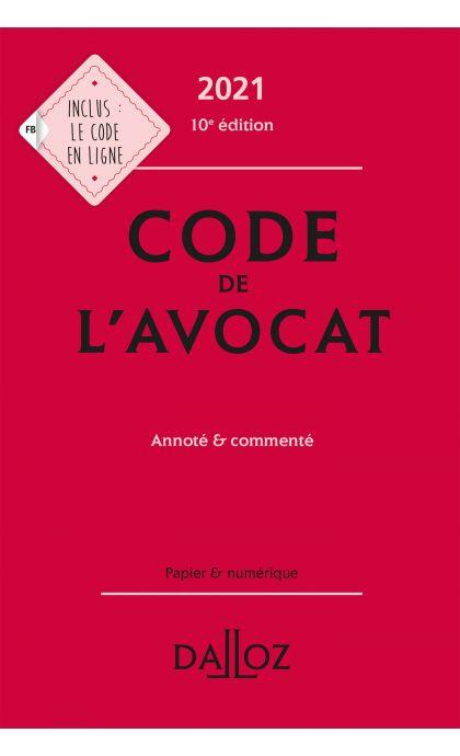 Code de l'avocat 2021, annoté et commenté