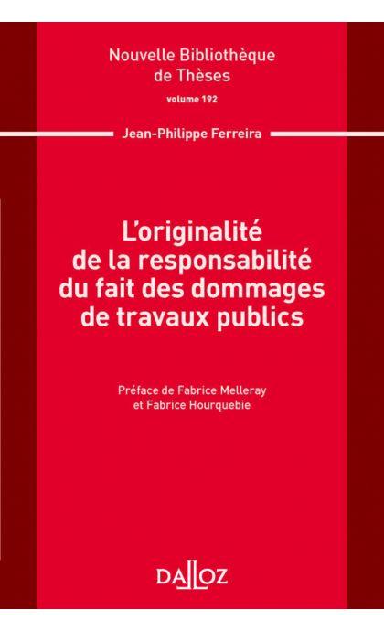 L'originalité de la responsabilité du fait des dommages de travaux publics. Volume 192 ?