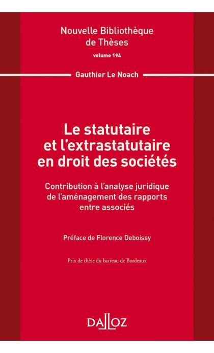 Le statutaire et l'extrastatutaire en droit des sociétés. Volume 194