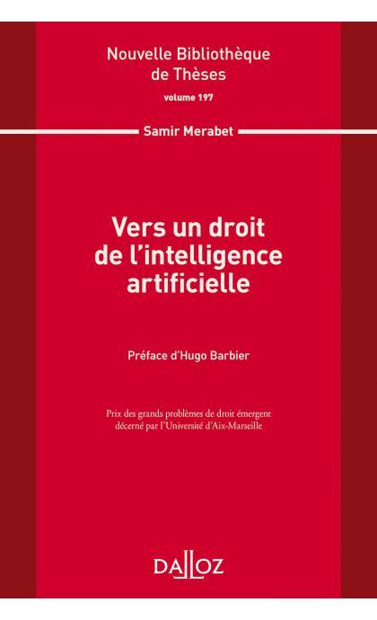 Vers un droit de l'intelligence artificielle. Volume 197