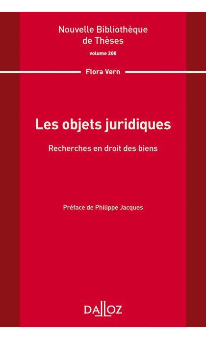 Les objets juridiques. Recherche en droit des biens. Volume 200
