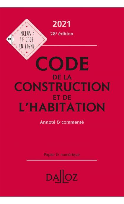 Code de la construction et de l'habitation 2021, annoté et commenté