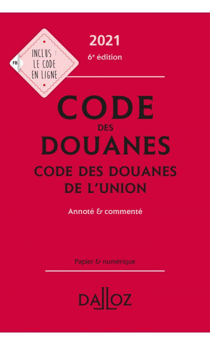 Code des douanes 2021, code des douanes de l'union annoté & commenté