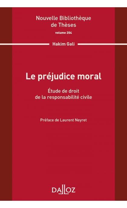 Le préjudice moral. Étude de droit de la responsabilité civile. Volume 204