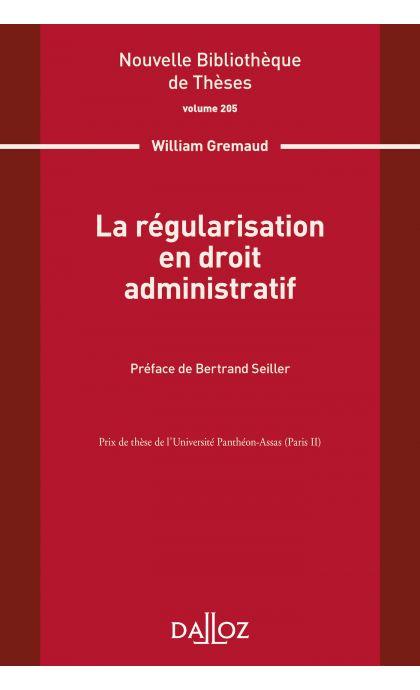 La régularisation en droit administratif. Volume 205