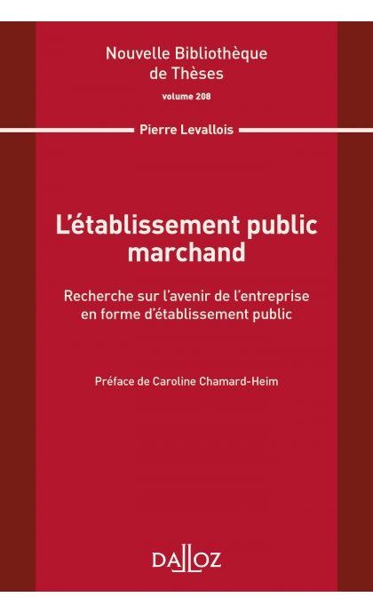 L'établissement public marchand. Recherche sur l'avenir de l'entreprise en forme d'établiss public. Volume 208